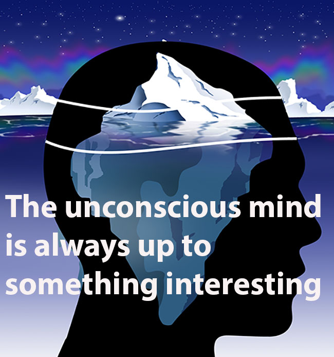 The unconscious mind is always up to something interesting.